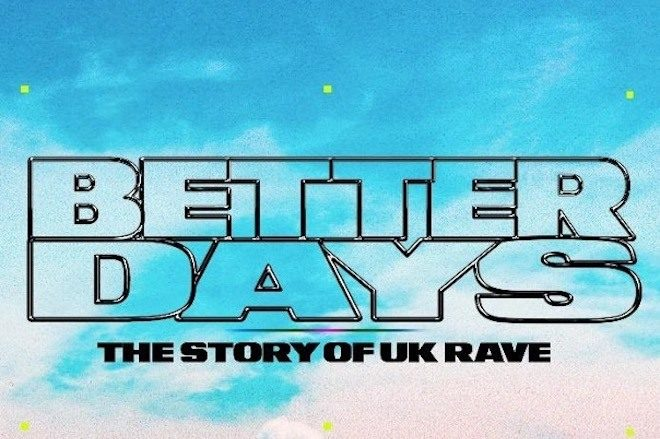 'Better Days' is a new short documentary on the history of UK rave