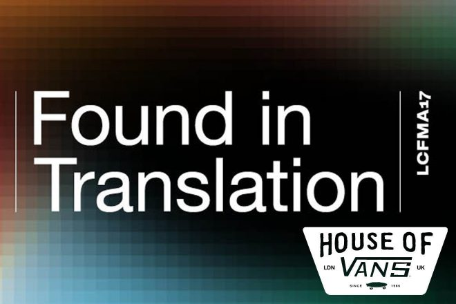 LCF and House of Vans London presents 'Found in Translation'
