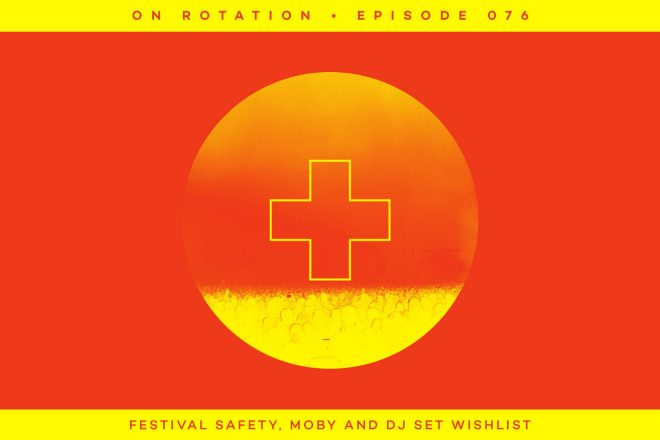 On Rotation podcast: Festival safety and our DJ set wishlist