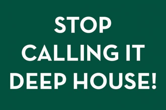 Stop calling it deep house