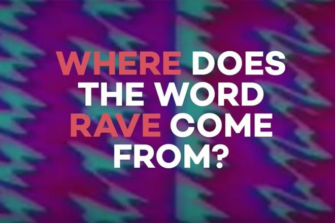This is how the word rave was invented