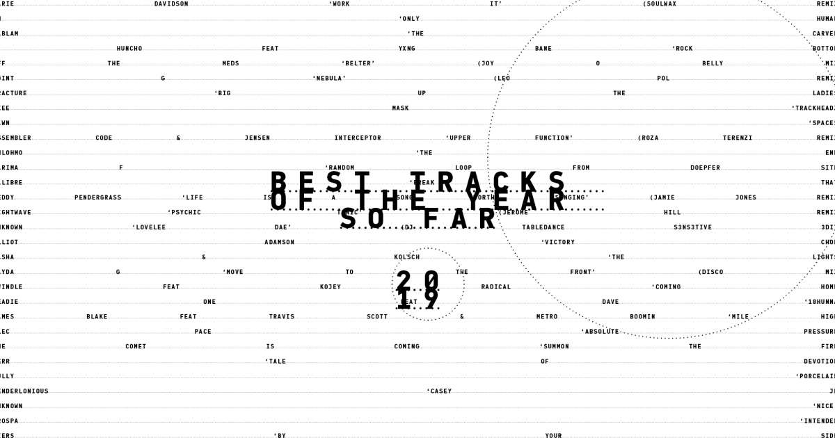 The 38 Best Tracks Of 2019 So Far Features Mixmag