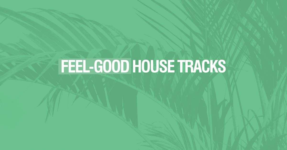 14 of the best feel-good house tracks