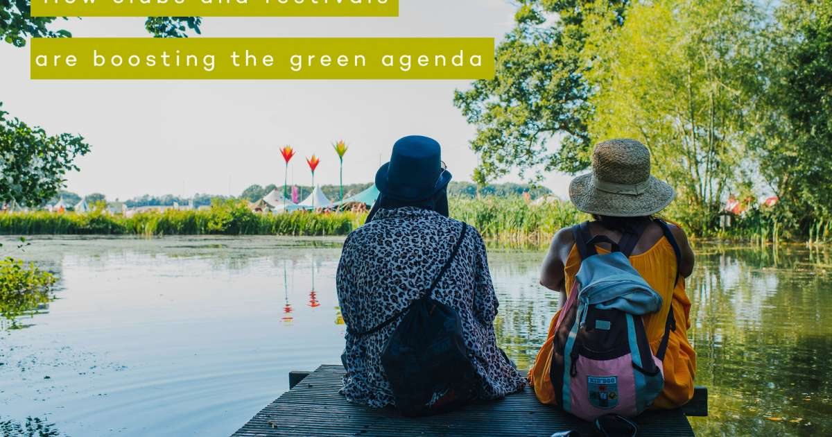 Sustainable sesh: How clubs and festivals are boosting the green agenda
