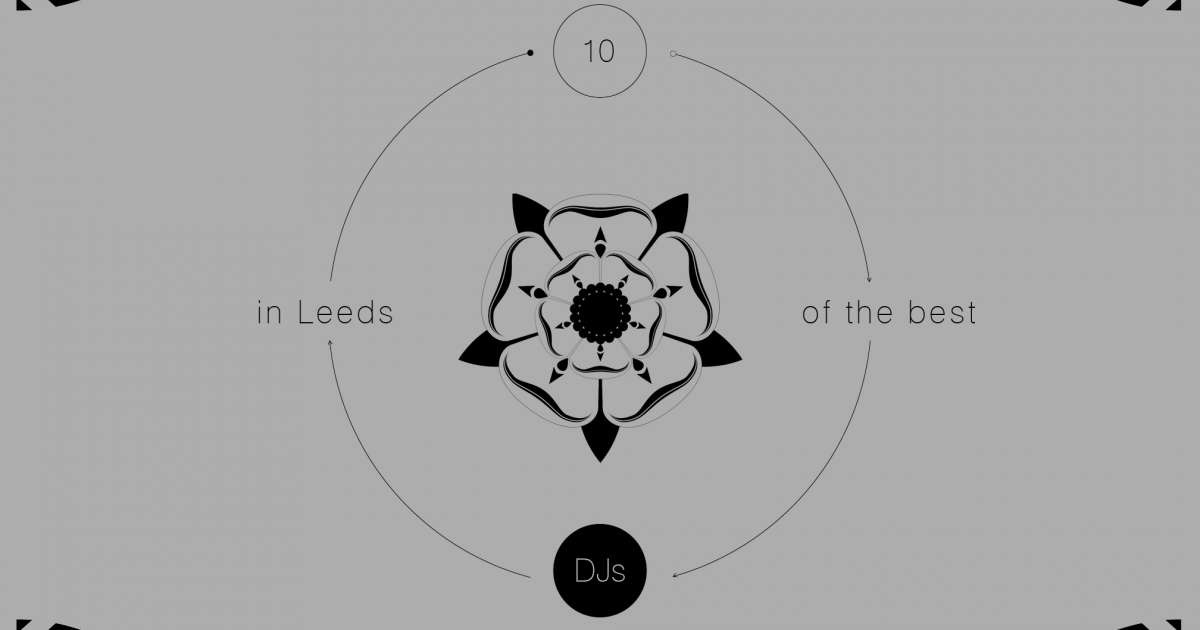 10 Leeds DJs you need to know