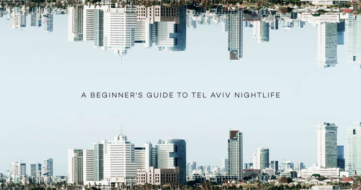 A beginner's guide to Tel Aviv nightlife