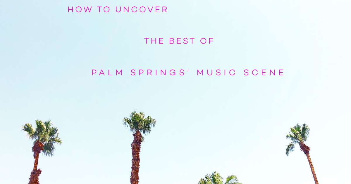 How to uncover the best of Palm Springs' music scene