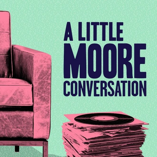 A Little Moore Conversation podcast is a new podcast featuring dance music greats